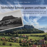 Sächsische Schweiz gestern und heute  Peter Schubert & Peter Ufer